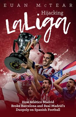 Hijacking Laliga: How Atlético Madrid Broke Barcelona and Real Madrid's Duopoloy on Spanish Football