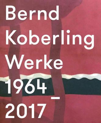Bernd Koberling: Works/Werke 1964–2017