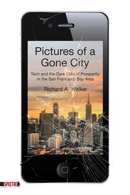 Pictures of a Gone City: Tech and the Dark Side of Prosperity in the San Francisco Bay Area