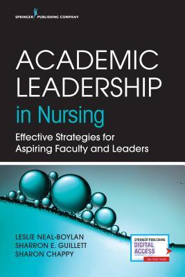 Academic Leadership in Nursing: Effective Strategies for Aspiring Faculty and Leaders