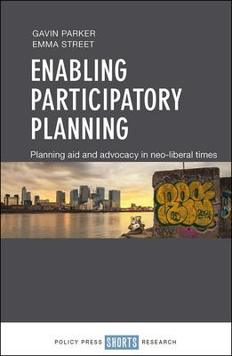 Enabling Participatory Planning: Planning Aid and Advocacy in Neo-liberal Times