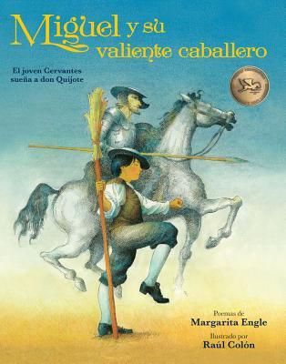 Miguel y su valiente caballero / Miguel's Brave Knight: El joven Cervantes sueña a don Quijote / Young Cervantes and His Dream o