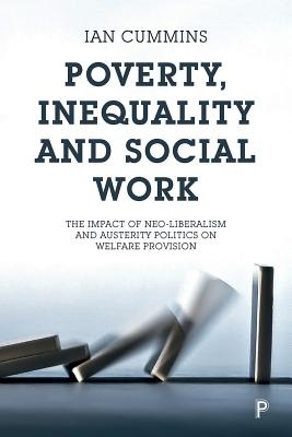 Poverty, Inequality and Social Work: The Impact of Neo-Liberalism and Austerity Politics on Welfare Provision