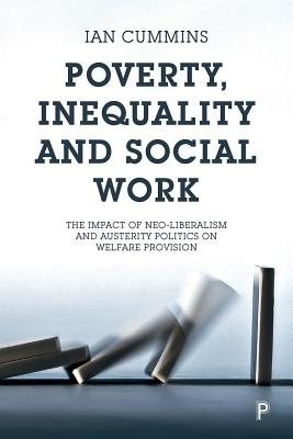 Poverty, Inequality and Social Work: The Impact of Neoliberalism and Austerity Politics on Welfare Provision
