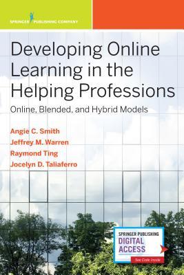 Developing Online Learning in the Helping Professions: Online, Blended, and Hybrid Models