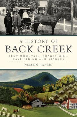 A History of Back Creek: Bent Mountain, Poages Mill, Cave Spring and Starkey
