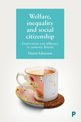 Welfare, Inequality and Social Citizenship: Deprivation and Affluence in Austerity Britain
