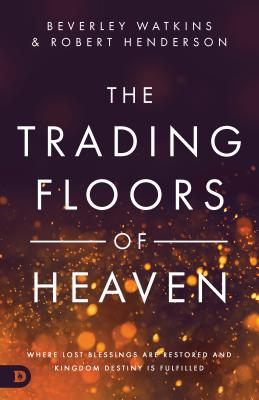 The Trading Floors of Heaven: Where Lost Blessings Are Restored and Kingdom Destiny Is Fulfilled