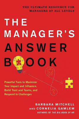The Manager's Answer Book: Powerful Tools to Build Trust and Teams, Maximize Your Impact and Influence, and Respond to Challenge