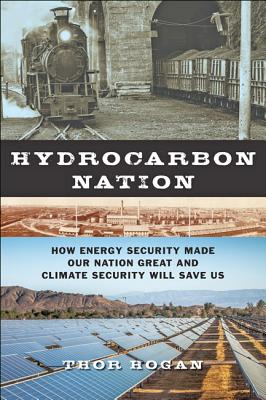 Hydrocarbon Nation: How Energy Security Made Our Nation Great and Climate Security Will Save Us