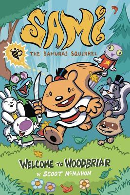 Sami the Samurai Squirrel 1: Welcome to Woodbriar