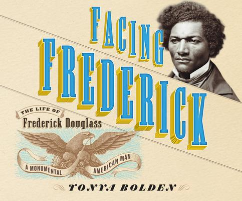 Facing Frederick: The Life of Frederick Douglass: A Monumental American Man