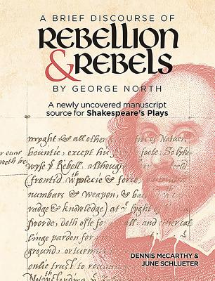 A Brief Discourse of Rebellion and Rebels by George North: A Newly Uncovered Manuscript Source for Shakespeare's Plays