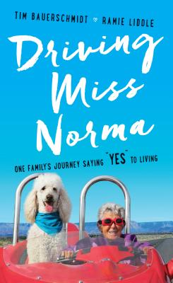 Driving Miss Norma: One Family's Journey Saying Yes to Living