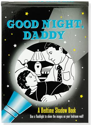 Good Night, Daddy: A Bedtime Shadow Book