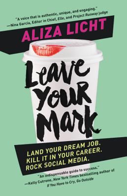 Leave Your Mark: Land Your Dream Job, Kill It in Your Career, Rock Social Media