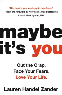 Maybe It's You: Cut the Crap, Face Your Fears, Love Your Life