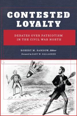 Contested Loyalty: Debates over Patriotism in the Civil War North