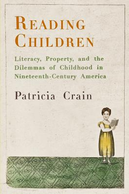 Reading Children: Literacy, Property, and the Dilemmas of Childhood in Nineteenth-century America