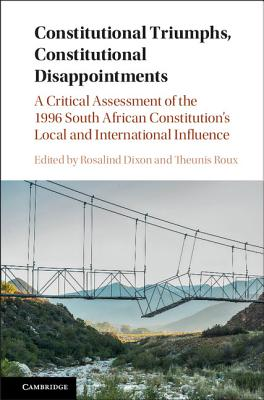 Constitutional Triumphs, Constitutional Disappointments: A Critical Assessment of the 1996 South African Constitution's Influenc
