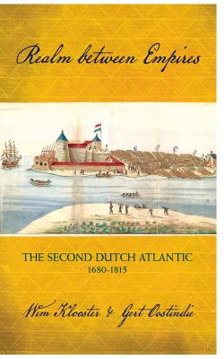 Realm Between Empires: The Second Dutch Atlantic, 1680-1815