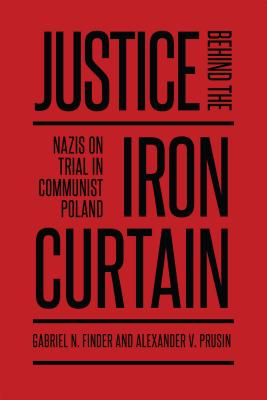 Justice Behind the Iron Curtain: Nazis on Trial in Communist Poland