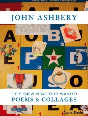 John Ashbery: They Knew What They Wanted: Poems & Collages
