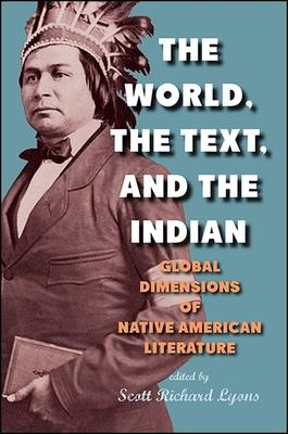 The World, the Text, and the Indian: Global Dimensions of Native American Literature