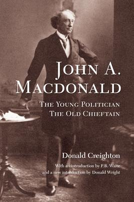 John A. Macdonald: The Young Politician, The Old Chieftain