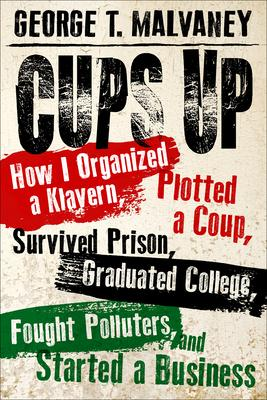 Cups Up: How I Organized a Klavern, Plotted a Coup, Survived Prison, Graduated College, Fought Polluters, and Started a Business