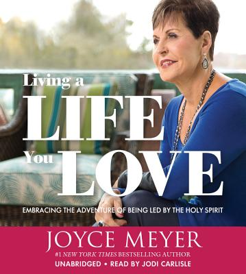 Living a Life You Love: Embracing the Adventure of Being Led by the Holy Spirit