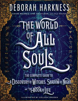 The World of All Souls: The Complete Guide to a Discovery of Witches, Shadow of Night, and the Book of Life