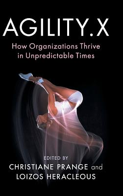 Agility.X: How Organizations Thrive in Unpredictable Times