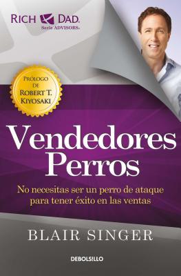 Vendedores perros/ Sales Dogs: No Necesitas Ser Un Perro De Ataque Para Tener Éxito En Las Ventas/ You Don't Have to Be an Attac