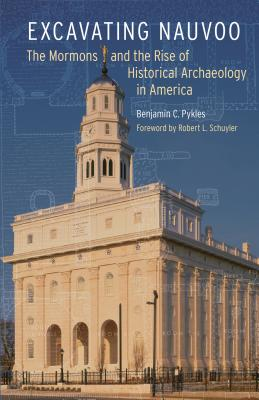 Excavating Nauvoo: The Mormons and the Rise of Historical Archaeology in America