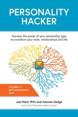 Personality Hacker: Harness the Power of Your Personality Type to Transform Your Work, Relationships and Life