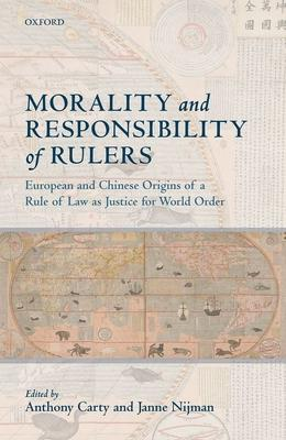 Morality and Responsibility of Rulers: European and Chinese Origins of a Rule of Law As Justice for World Order