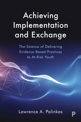 Achieving Implementation and Exchange: The Science of Delivering Evidence-Based Practices to At-Risk Youth