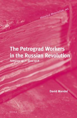 The Petrograd Workers in the Russian Revolution: February 1917-June 1918
