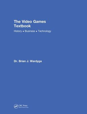 The Video Games Textbook: History, Business, Technology