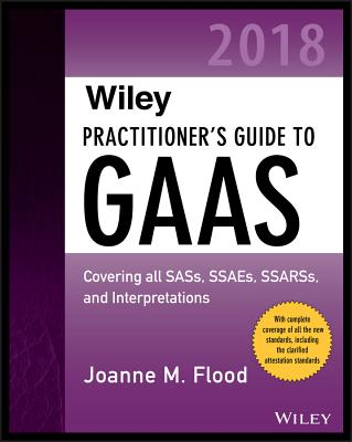 Wiley Practitioner's Guide to GAAS 2018: Covering All SASs, SSAEs, SSARSs, and Interpretations