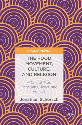 The Food Movement, Culture, and Religion: A Tale of Pigs, Christians, Jews, and Politics