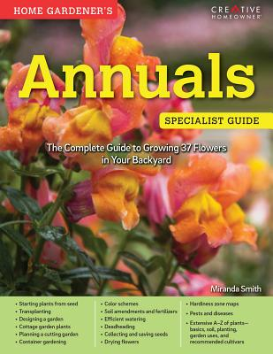 Home Gardener's Annuals Specialist Guide: The Complete Guide to Growing 37 Flowers in Your Backyard