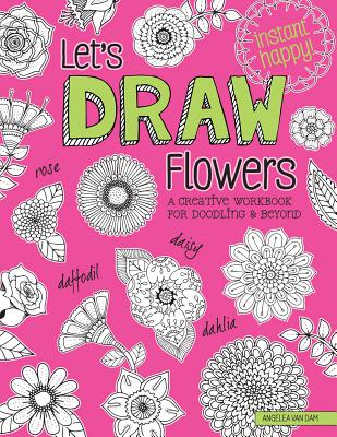 Let's Draw Flowers: A Creative Workbook for Doodling & Beyond