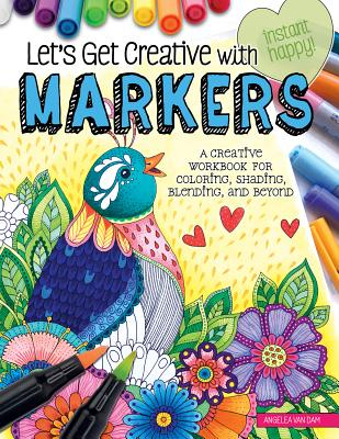 Let's Get Creative With Markers: A Creative Workbook for Coloring, Shading, Blending, and Beyond