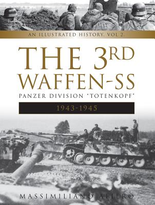 The 3rd Waffen-SS Panzer Division 1943-1945: Totenkopf: An Illustrated History
