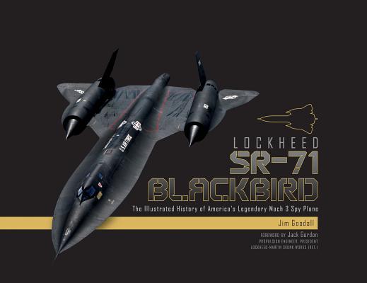 Lockheed SR-71 Blackbird: The Illustrated History of America's Legendary Mach 3 Spy Plane