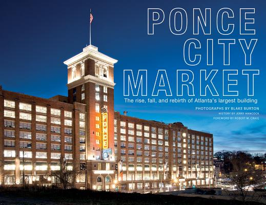 Ponce City Market: The Rise, Fall, and Rebirth of Atlanta's Largest Building