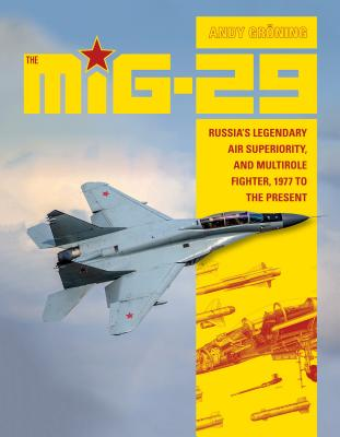 The MiG-29: Russia's Legendary Air Superiority, and Multirole Fighter 1977 to the Present