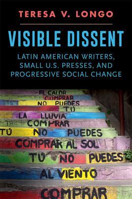 Visible Dissent: Latin American Writers, Small U.S. Presses, and Progressive Social Change